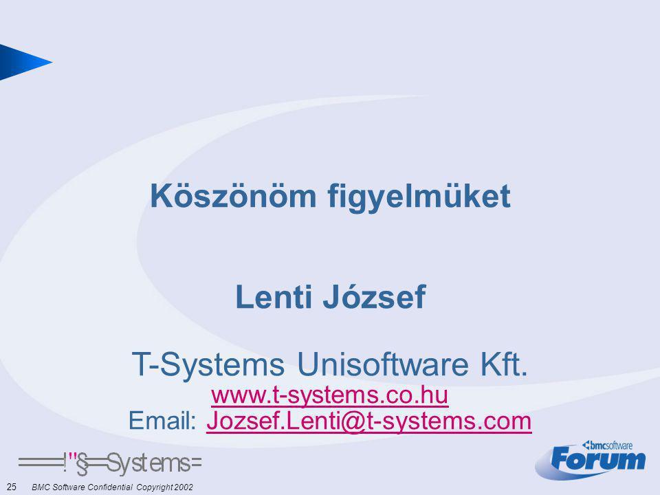 25 BMC Software Confidential Copyright 2002 Köszönöm figyelmüket Lenti József T-Systems Unisoftware Kft.