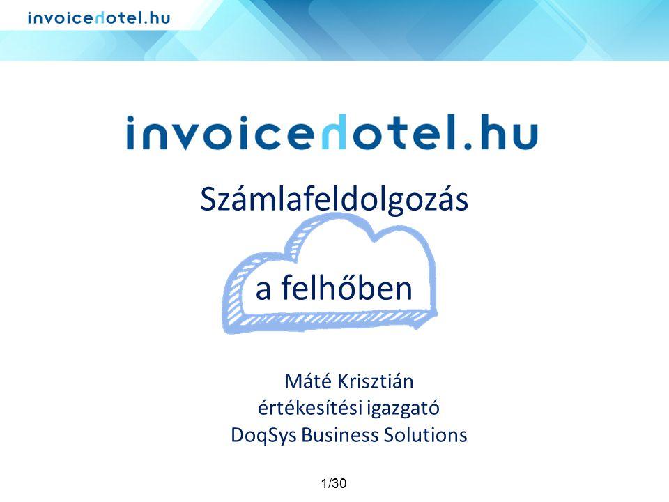 1/30 Számlafeldolgozás a felhőben Máté Krisztián értékesítési igazgató DoqSys Business Solutions
