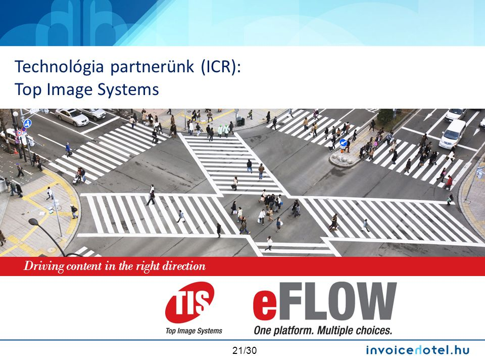 21/30 Driving content in the right direction Technológia partnerünk (ICR): Top Image Systems