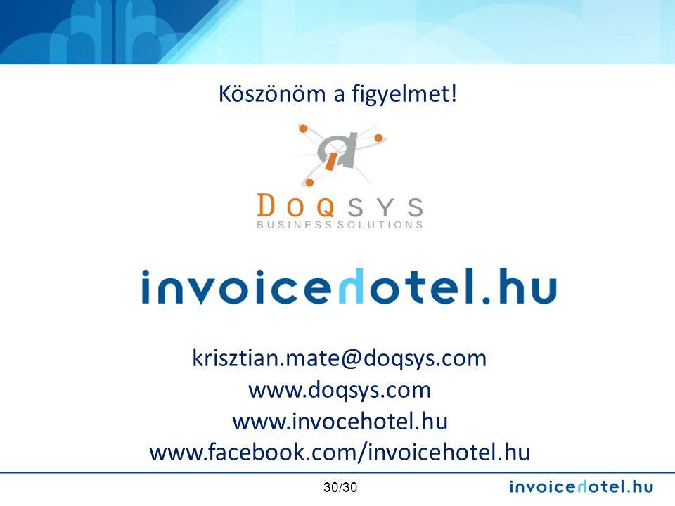 30/30 krisztian.mate@doqsys.com www.doqsys.com www.invocehotel.hu www.facebook.com/invoicehotel.hu Köszönöm a figyelmet!