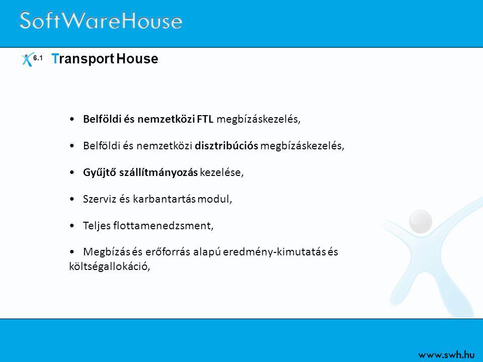 6.1 Transport House •Belföldi és nemzetközi FTL megbízáskezelés, •Belföldi és nemzetközi disztribúciós megbízáskezelés, •Gyűjtő szállítmányozás kezelé