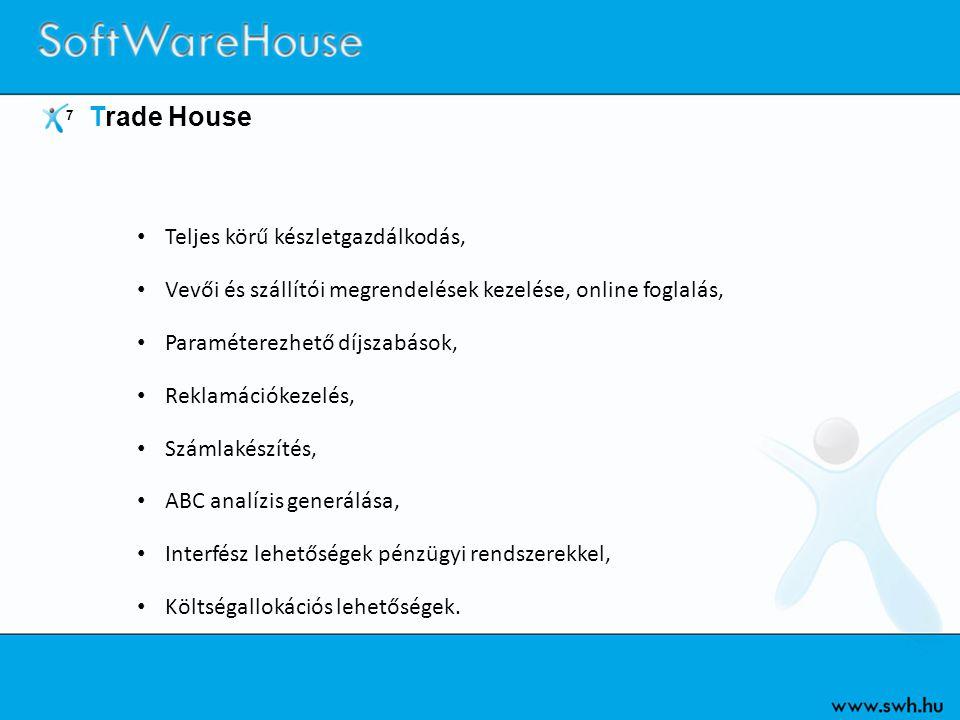 7 Trade House • Teljes körű készletgazdálkodás, • Vevői és szállítói megrendelések kezelése, online foglalás, • Paraméterezhető díjszabások, • Reklamá