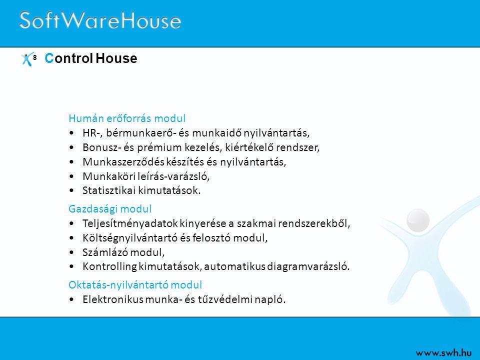 8 Control House Humán erőforrás modul •HR-, bérmunkaerő- és munkaidő nyilvántartás, •Bonusz- és prémium kezelés, kiértékelő rendszer, •Munkaszerződés