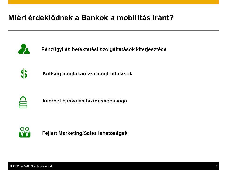 ©2012 SAP AG.All rights reserved.6 Miért érdeklődnek a Bankok a mobilitás iránt.