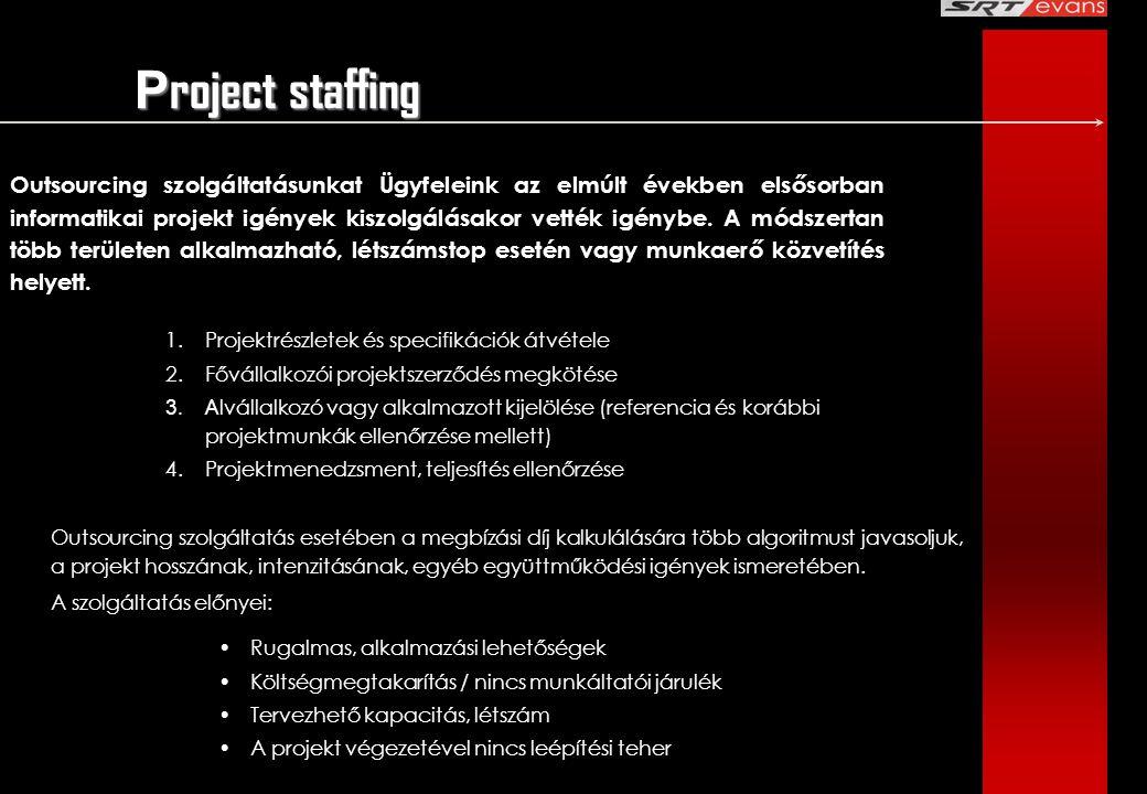 P roject staffing Outsourcing szolgáltatás esetében a megbízási díj kalkulálására több algoritmust javasoljuk, a projekt hosszának, intenzitásának, eg