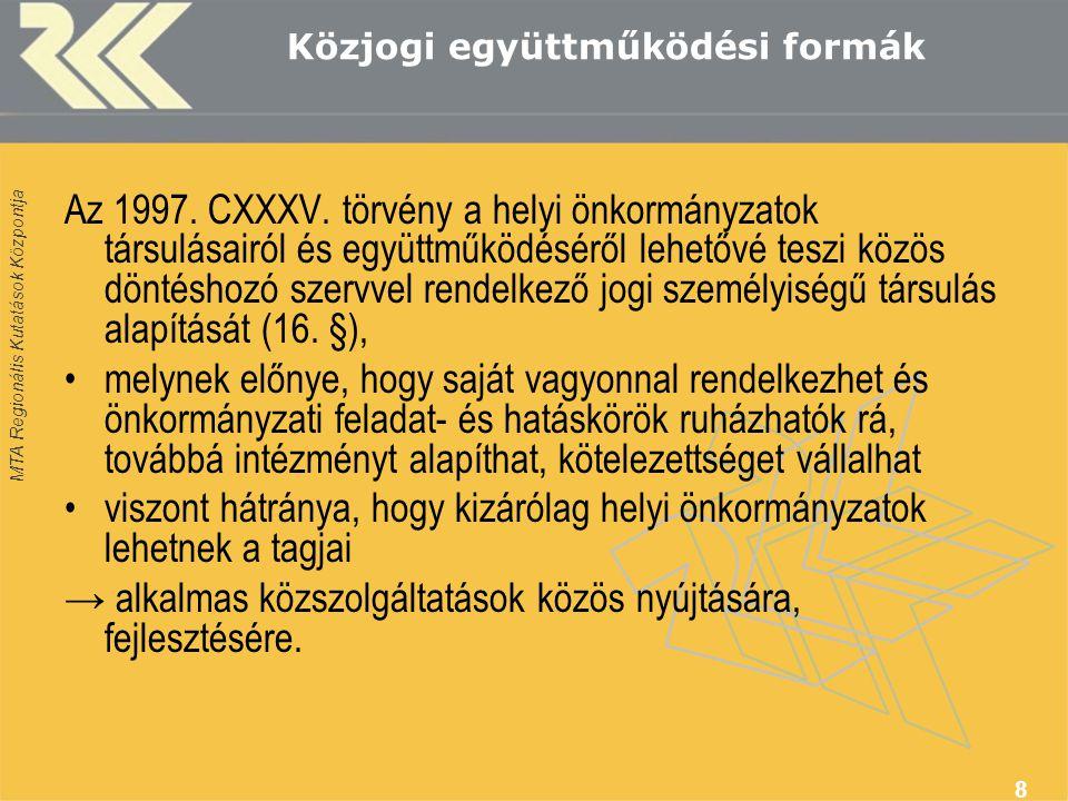 MTA Regionális Kutatások Központja 8 Közjogi együttműködési formák Az 1997. CXXXV. törvény a helyi önkormányzatok társulásairól és együttműködéséről l