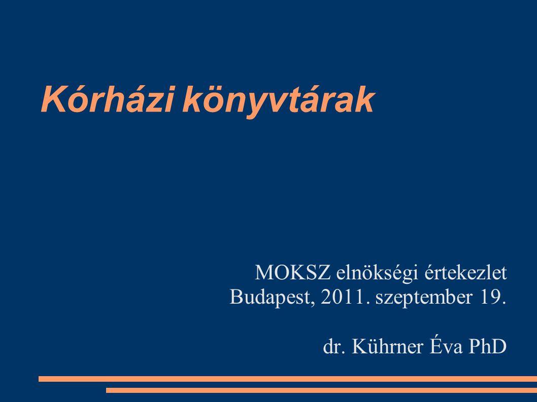 Kórházi könyvtárak MOKSZ elnökségi értekezlet Budapest, 2011. szeptember 19. dr. Kührner Éva PhD