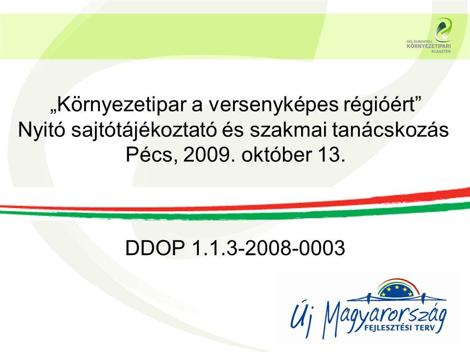 """DDOP 1.1.3-2008-0003 """"Környezetipar a versenyképes régióért Nyitó sajtótájékoztató és szakmai tanácskozás Pécs, 2009."""