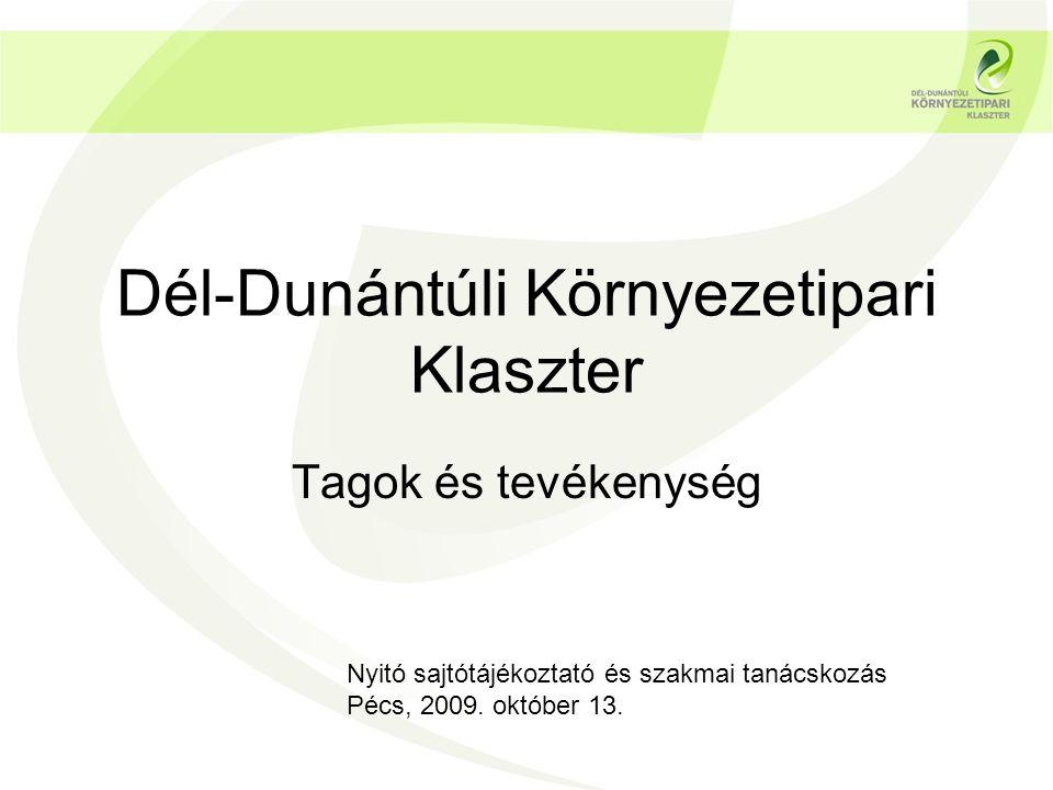 Dél-Dunántúli Környezetipari Klaszter Tagok és tevékenység Nyitó sajtótájékoztató és szakmai tanácskozás Pécs, 2009.