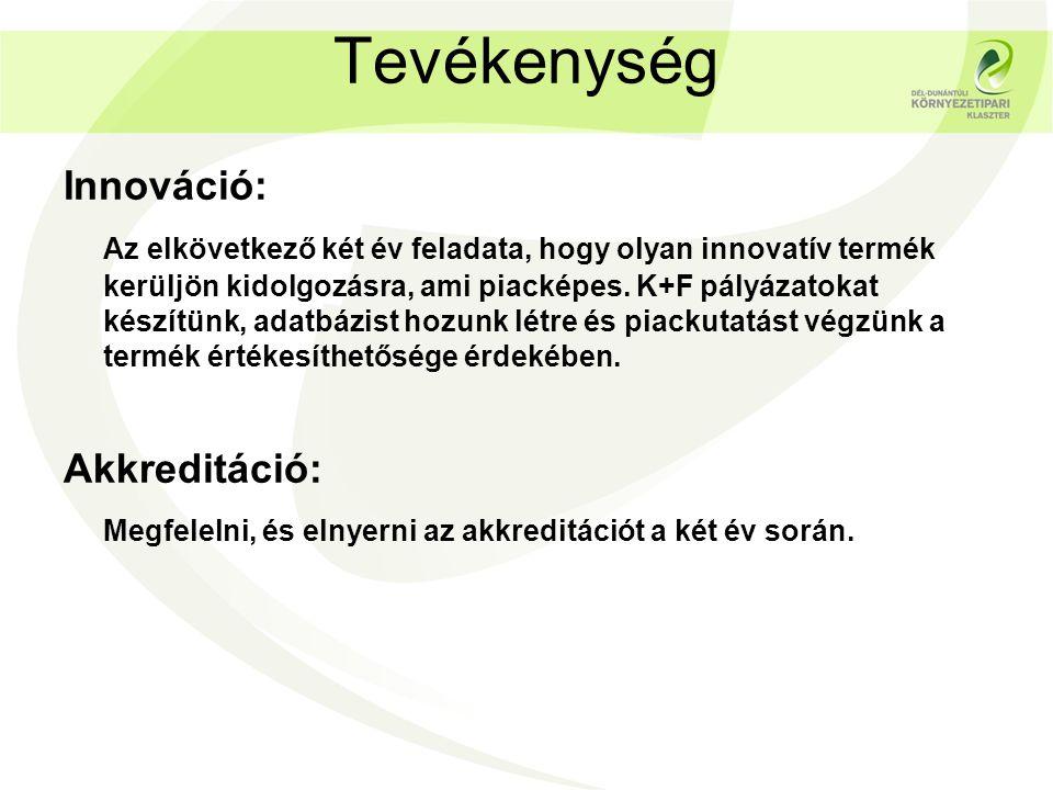 Tevékenység Innováció: Az elkövetkező két év feladata, hogy olyan innovatív termék kerüljön kidolgozásra, ami piacképes.