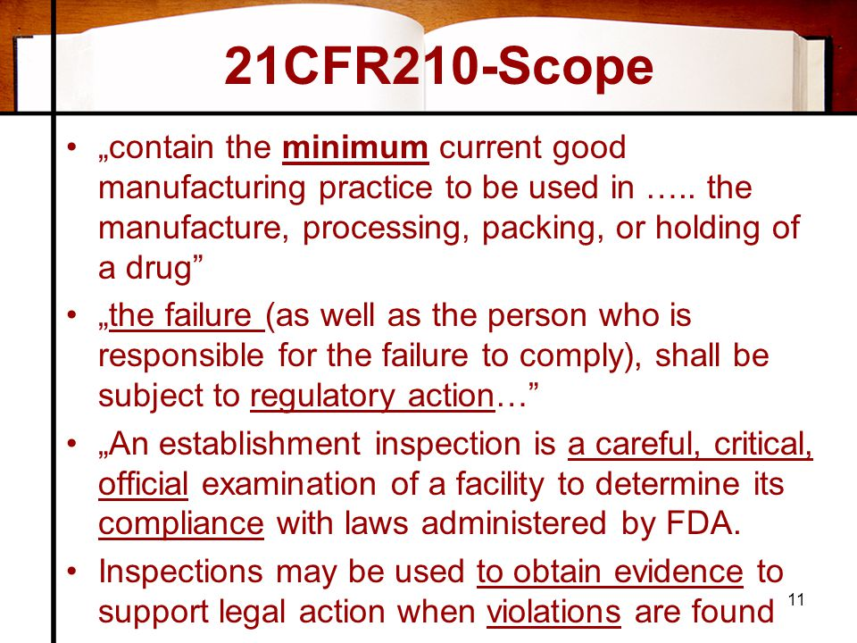 """21CFR210-Scope •""""contain the minimum current good manufacturing practice to be used in ….. the manufacture, processing, packing, or holding of a drug"""""""