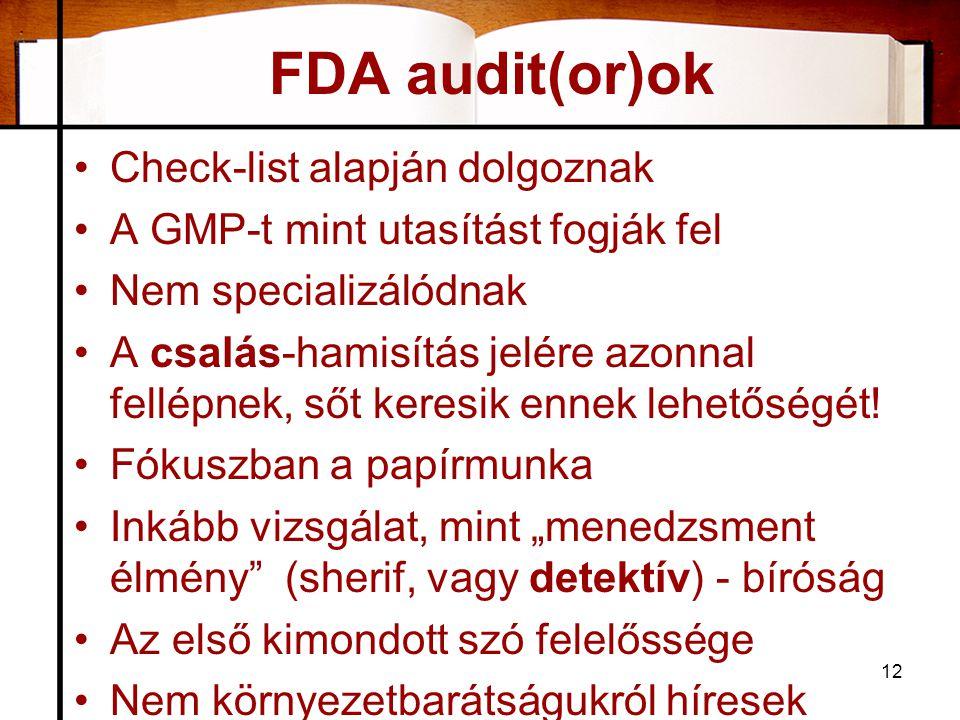 FDA audit(or)ok •Check-list alapján dolgoznak •A GMP-t mint utasítást fogják fel •Nem specializálódnak •A csalás-hamisítás jelére azonnal fellépnek, sőt keresik ennek lehetőségét.