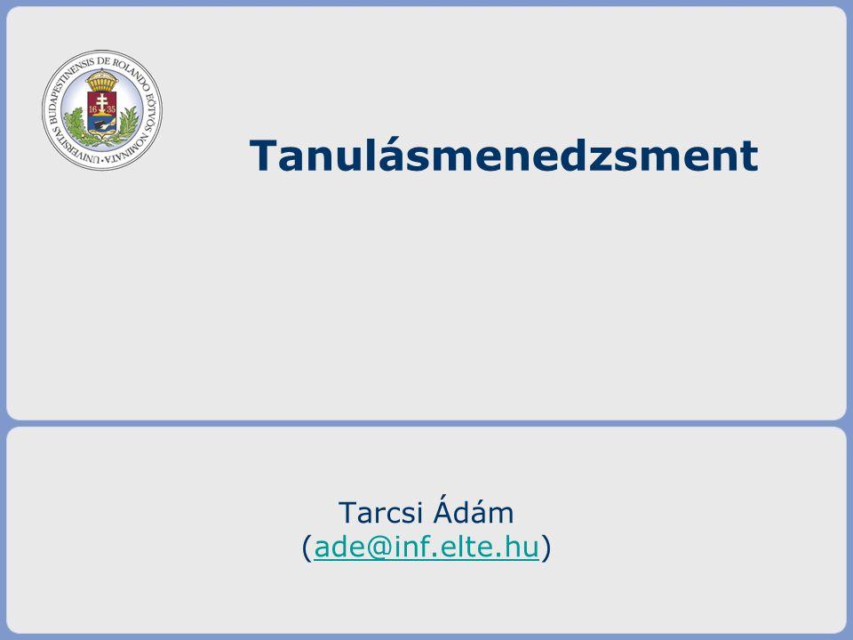 Tanulásmenedzsment Tarcsi Ádám (ade@inf.elte.hu)ade@inf.elte.hu