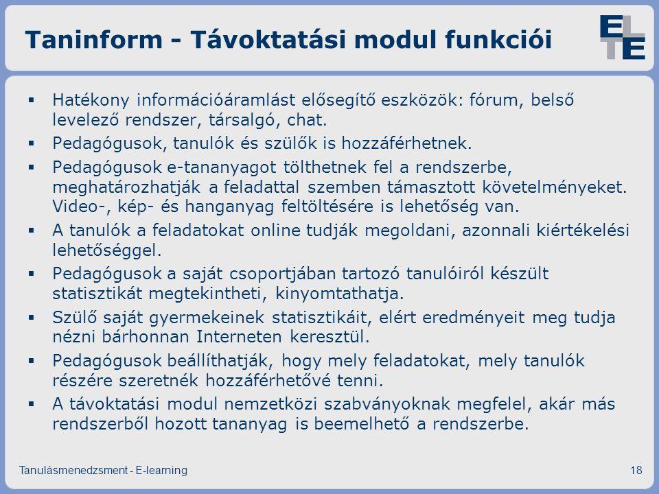 Taninform - Távoktatási modul funkciói  Hatékony információáramlást elősegítő eszközök: fórum, belső levelező rendszer, társalgó, chat.  Pedagógusok