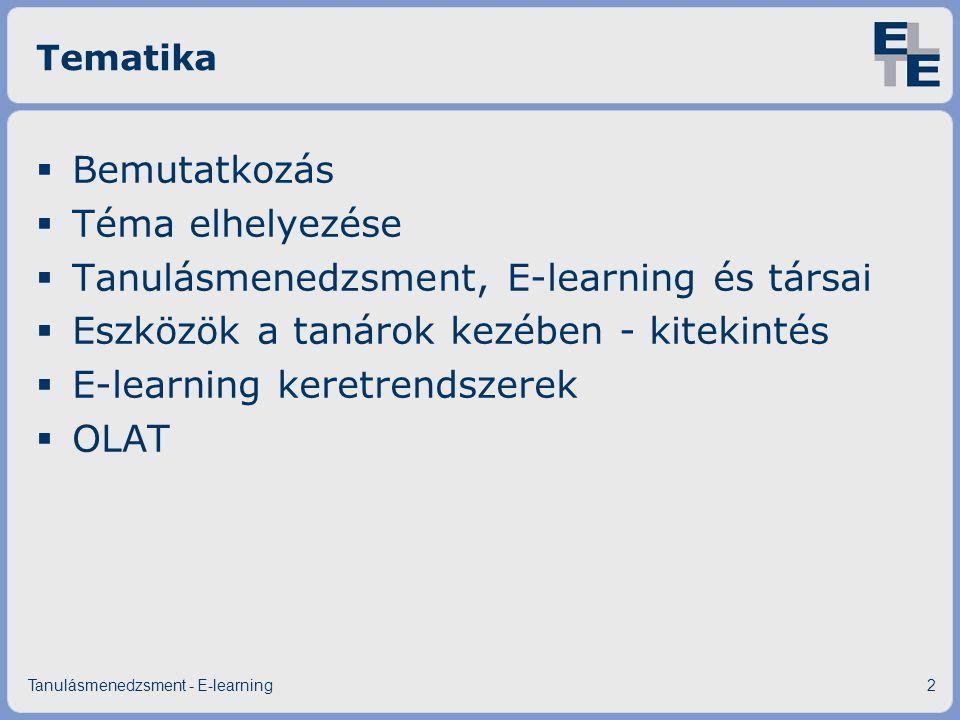 Tematika  Bemutatkozás  Téma elhelyezése  Tanulásmenedzsment, E-learning és társai  Eszközök a tanárok kezében - kitekintés  E-learning keretrend