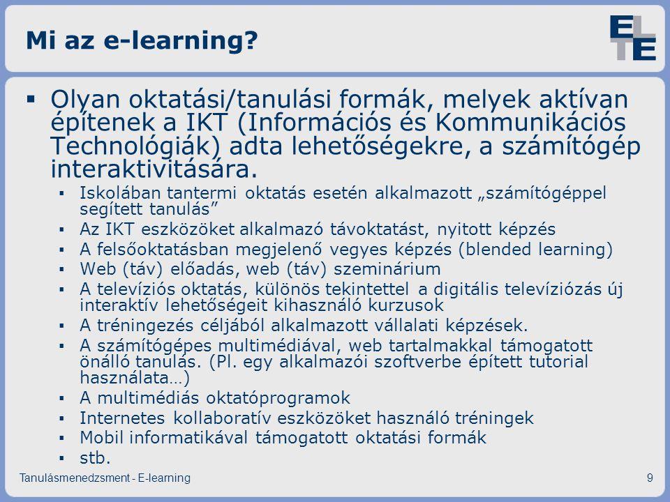 Mi az e-learning?  Olyan oktatási/tanulási formák, melyek aktívan építenek a IKT (Információs és Kommunikációs Technológiák) adta lehetőségekre, a sz