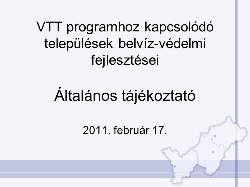 VTT programhoz kapcsolódó települések belvíz-védelmi fejlesztései Általános tájékoztató 2011. február 17.