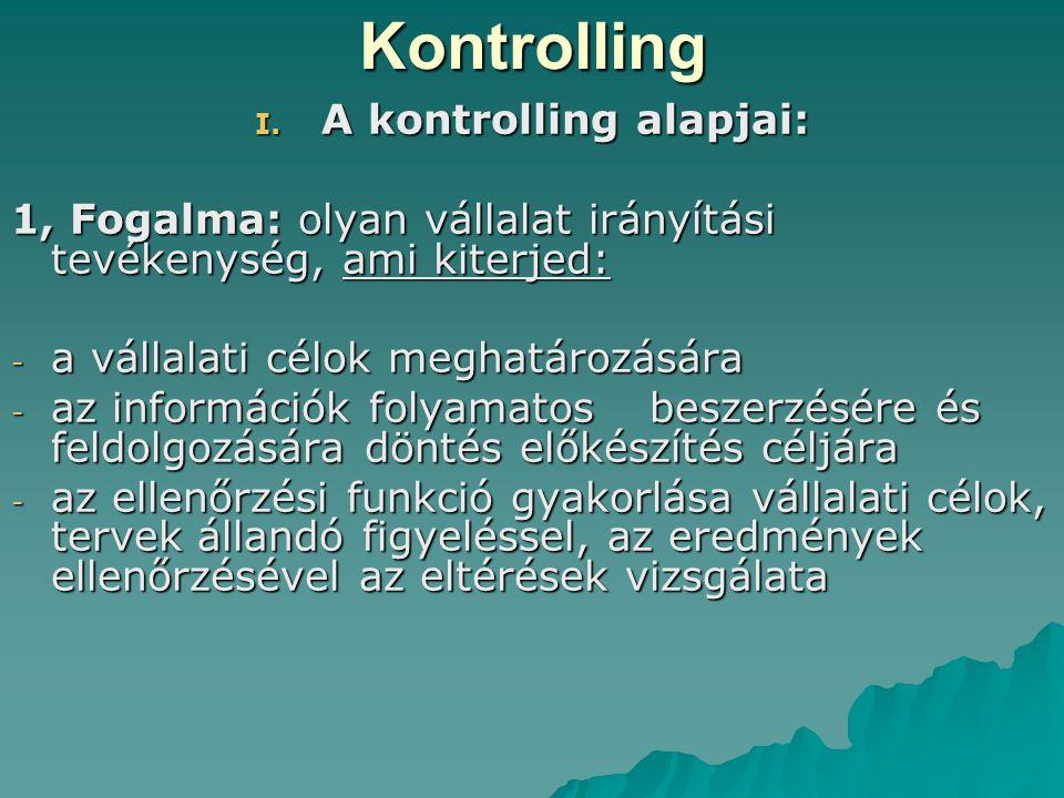 Kontrolling I. A kontrolling alapjai: 1, Fogalma: olyan vállalat irányítási tevékenység, ami kiterjed: - a vállalati célok meghatározására - az inform