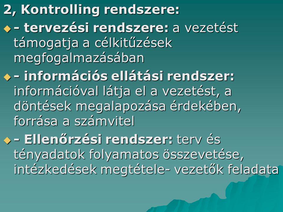 2, Kontrolling rendszere:  - tervezési rendszere: a vezetést támogatja a célkitűzések megfogalmazásában  - információs ellátási rendszer: információ
