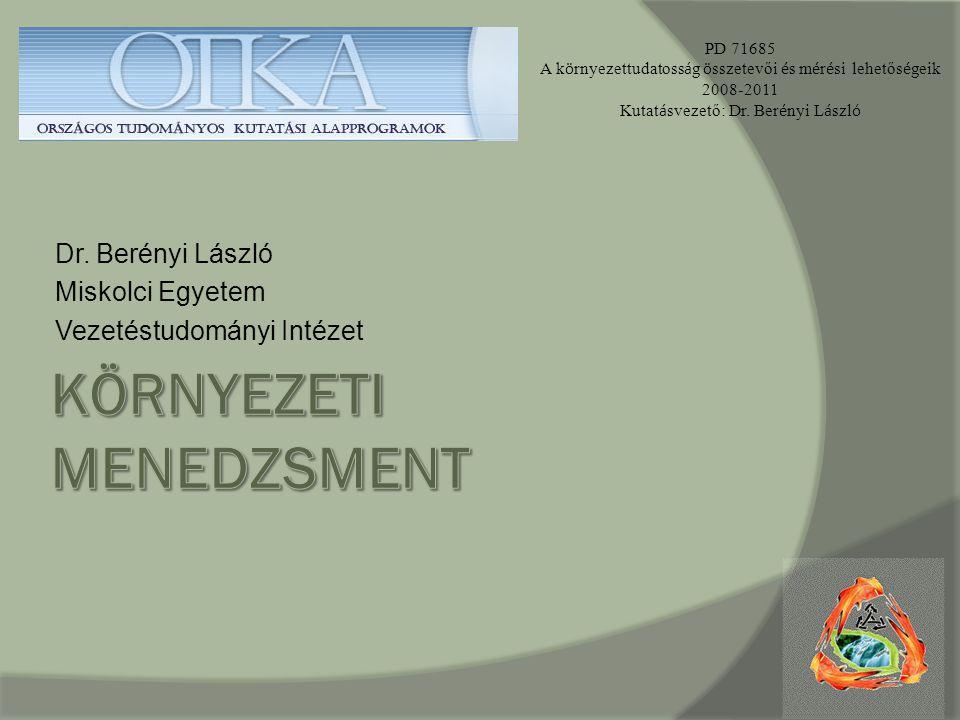 Dr. Berényi László Miskolci Egyetem Vezetéstudományi Intézet PD 71685 A k ö rnyezettudatoss á g ö sszetevői é s m é r é si lehetős é geik 2008-2011 Ku