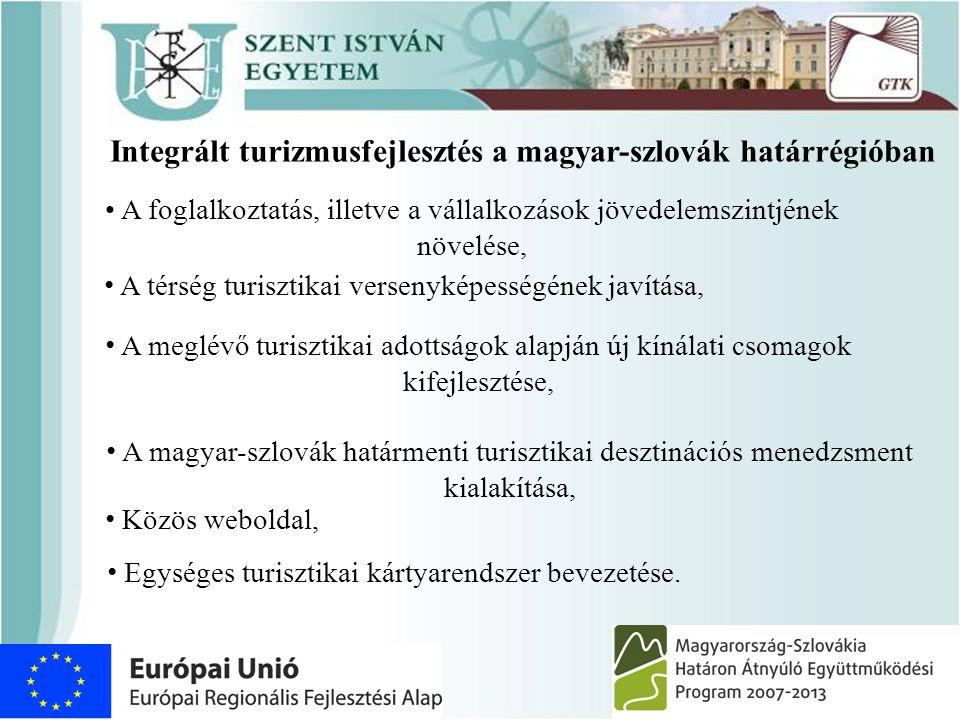 Integrált turizmusfejlesztés a magyar-szlovák határrégióban • A foglalkoztatás, illetve a vállalkozások jövedelemszintjének növelése, • A térség turis