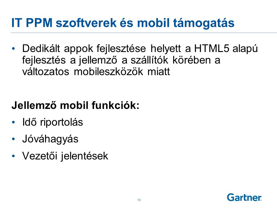 IT PPM szoftverek és mobil támogatás • Dedikált appok fejlesztése helyett a HTML5 alapú fejlesztés a jellemző a szállítók körében a változatos mobiles