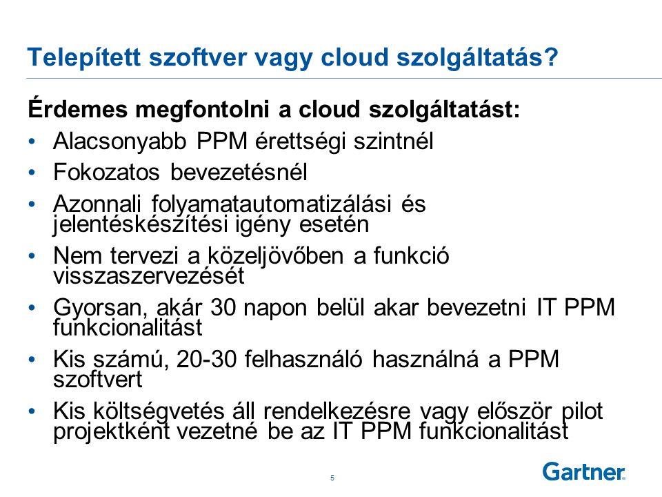 Telepített szoftver vagy cloud szolgáltatás? Érdemes megfontolni a cloud szolgáltatást: • Alacsonyabb PPM érettségi szintnél • Fokozatos bevezetésnél