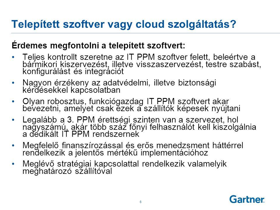 Telepített szoftver vagy cloud szolgáltatás? Érdemes megfontolni a telepített szoftvert: • Teljes kontrollt szeretne az IT PPM szoftver felett, beleér
