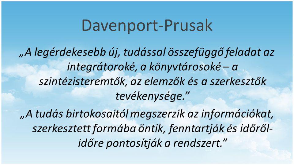 """Davenport-Prusak """"A legérdekesebb új, tudással összefüggő feladat az integrátoroké, a könyvtárosoké – a szintézisteremtők, az elemzők és a szerkesztők"""