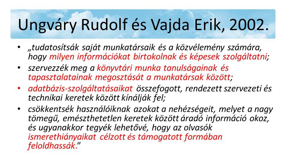 """Ungváry Rudolf és Vajda Erik, 2002. • """"tudatosítsák saját munkatársaik és a közvélemény számára, hogy milyen információkat birtokolnak és képesek szol"""