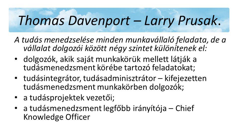 Thomas Davenport – Larry Prusak. A tudás menedzselése minden munkavállaló feladata, de a vállalat dolgozói között négy szintet különítenek el: • dolgo