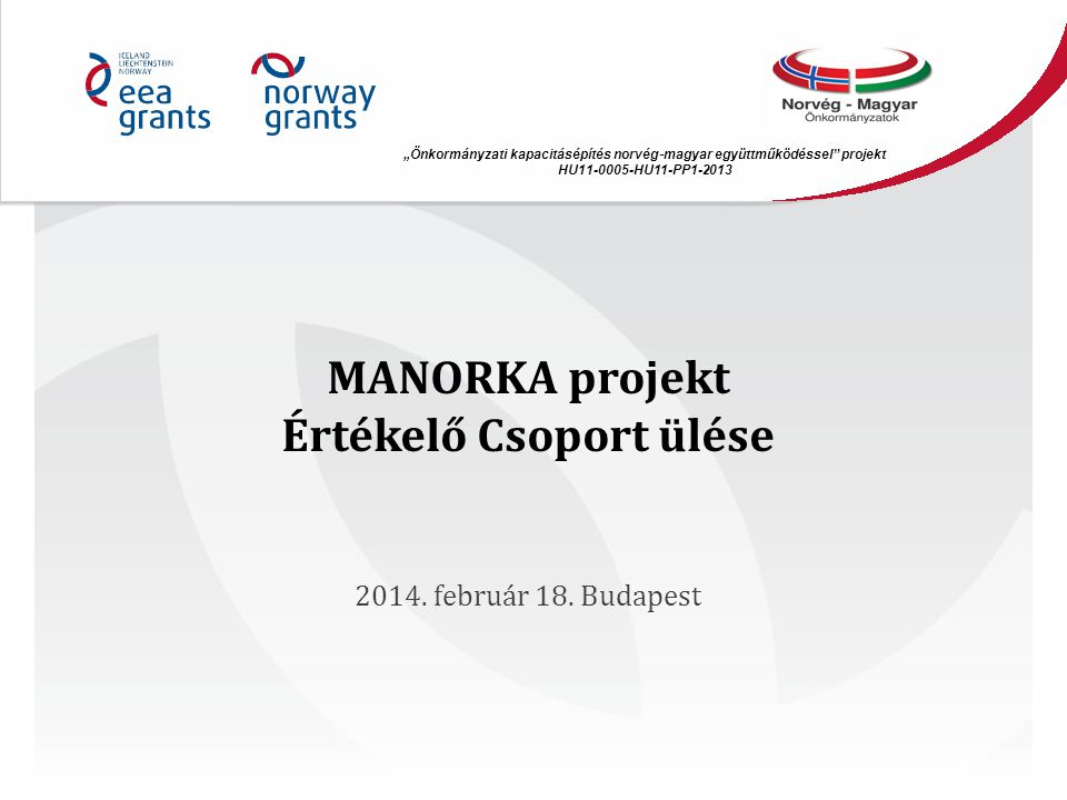 MANORKA projekt Értékelő Csoport ülése 2014.február 18.
