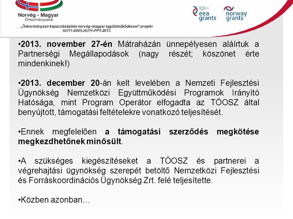 """""""Önkormányzati kapacitásépítés norvég ‐ magyar együttműködéssel"""" projekt HU11-0005-HU11-PP1-2013 •2013. november 27-én Mátraházán ünnepélyesen aláírtu"""