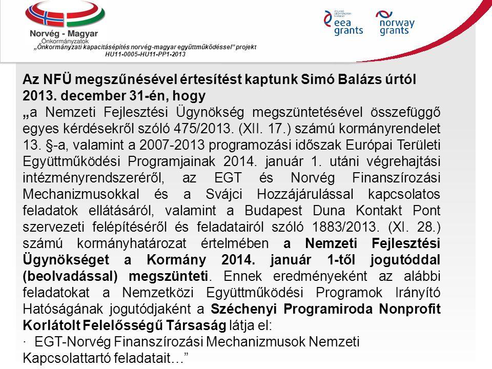"""""""Önkormányzati kapacitásépítés norvég ‐ magyar együttműködéssel projekt HU11-0005-HU11-PP1-2013 Az NFÜ megszűnésével értesítést kaptunk Simó Balázs úrtól 2013."""