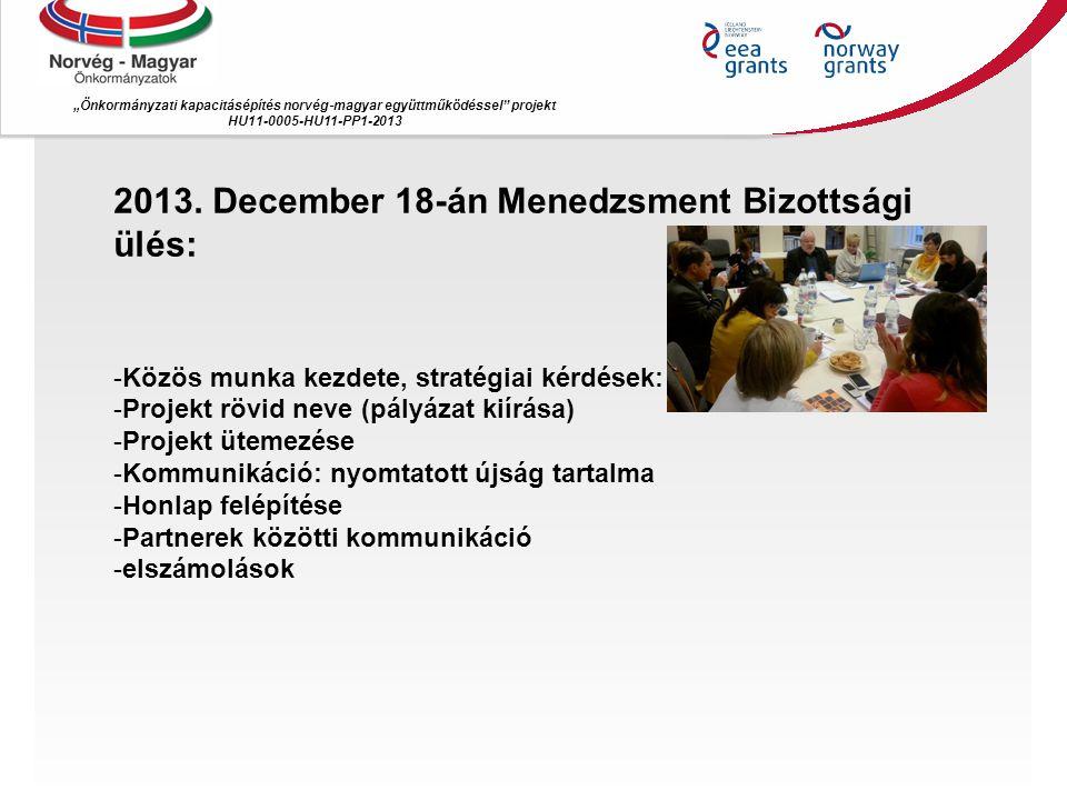 """""""Önkormányzati kapacitásépítés norvég ‐ magyar együttműködéssel"""" projekt HU11-0005-HU11-PP1-2013 2013. December 18-án Menedzsment Bizottsági ülés: -Kö"""