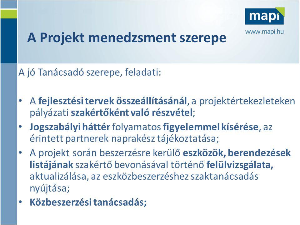 A Projekt menedzsment szerepe A jó Tanácsadó szerepe, feladati: • A fejlesztési tervek összeállításánál, a projektértekezleteken pályázati szakértőként való részvétel; • Jogszabályi háttér folyamatos figyelemmel kísérése, az érintett partnerek naprakész tájékoztatása; • A projekt során beszerzésre kerülő eszközök, berendezések listájának szakértő bevonásával történő felülvizsgálata, aktualizálása, az eszközbeszerzéshez szaktanácsadás nyújtása; • Közbeszerzési tanácsadás;