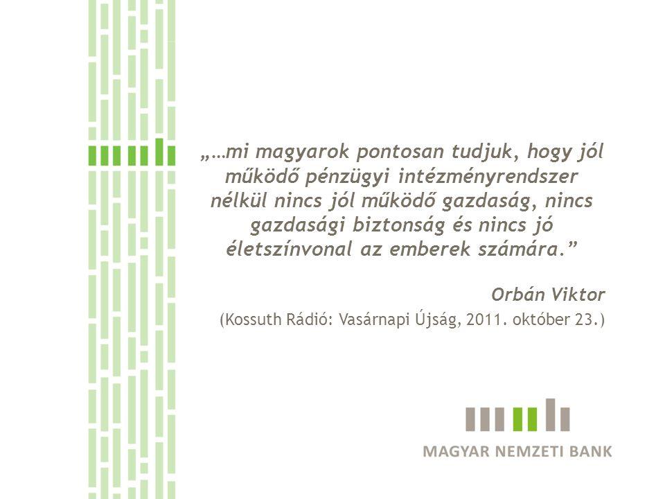 """""""…mi magyarok pontosan tudjuk, hogy jól működő pénzügyi intézményrendszer nélkül nincs jól működő gazdaság, nincs gazdasági biztonság és nincs jó életszínvonal az emberek számára. Orbán Viktor (Kossuth Rádió: Vasárnapi Újság, 2011."""