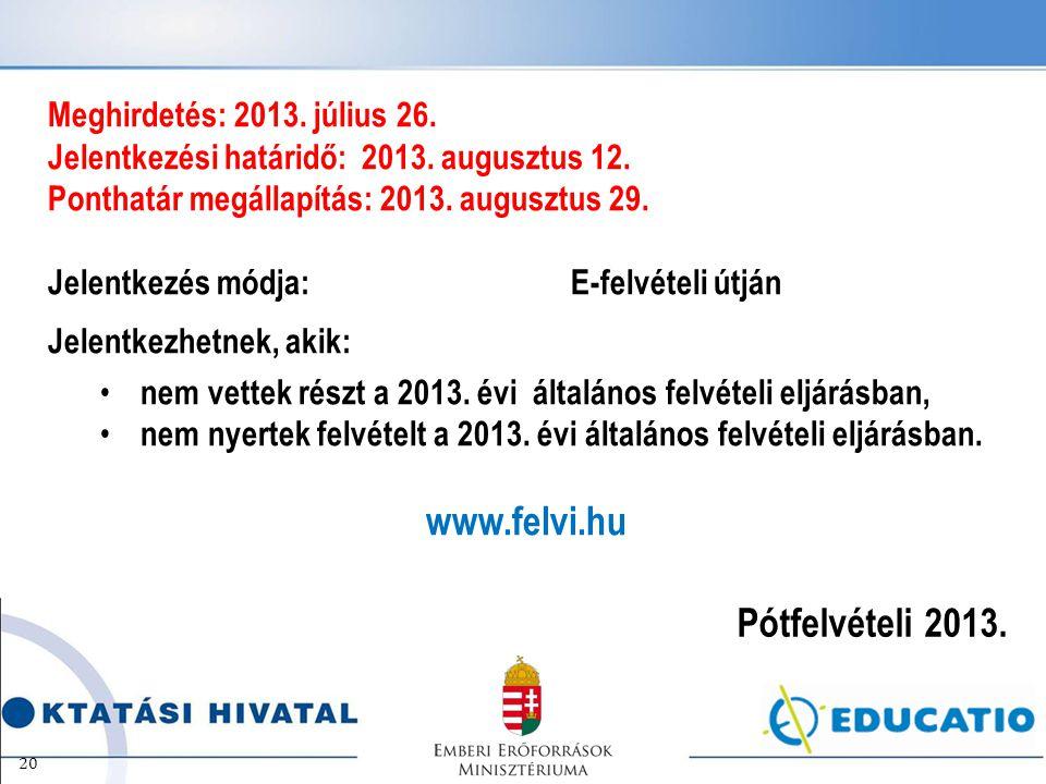 Meghirdetés: 2013. július 26. Jelentkezési határidő:2013. augusztus 12. Ponthatár megállapítás: 2013. augusztus 29. Jelentkezés módja: E-felvételi útj