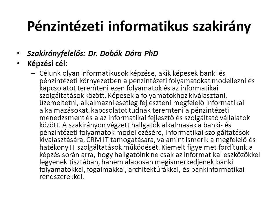 Pénzintézeti informatikus szakirány • Szakirányfelelős: Dr. Dobák Dóra PhD • Képzési cél: – Célunk olyan informatikusok képzése, akik képesek banki és