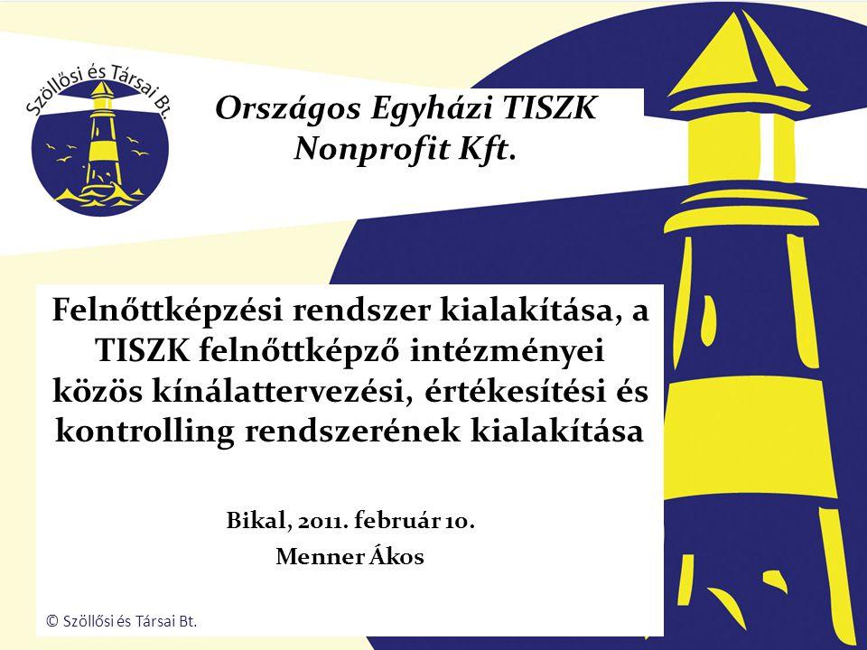 Felnőttképzési rendszer kialakítása, a TISZK felnőttképző intézményei közös kínálattervezési, értékesítési és kontrolling rendszerének kialakítása Bikal, 2011.