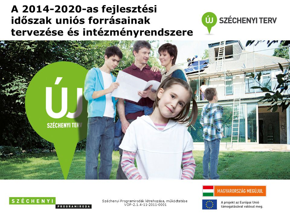 A 2014-2020-as fejlesztési időszak uniós forrásainak tervezése és intézményrendszere Széchenyi Programirodák létrehozása, működtetése VOP-2.1.4-11-2011-0001