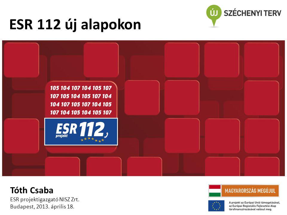 ESR 112 új alapokon Tóth Csaba ESR projektigazgató NISZ Zrt. Budapest, 2013. április 18.