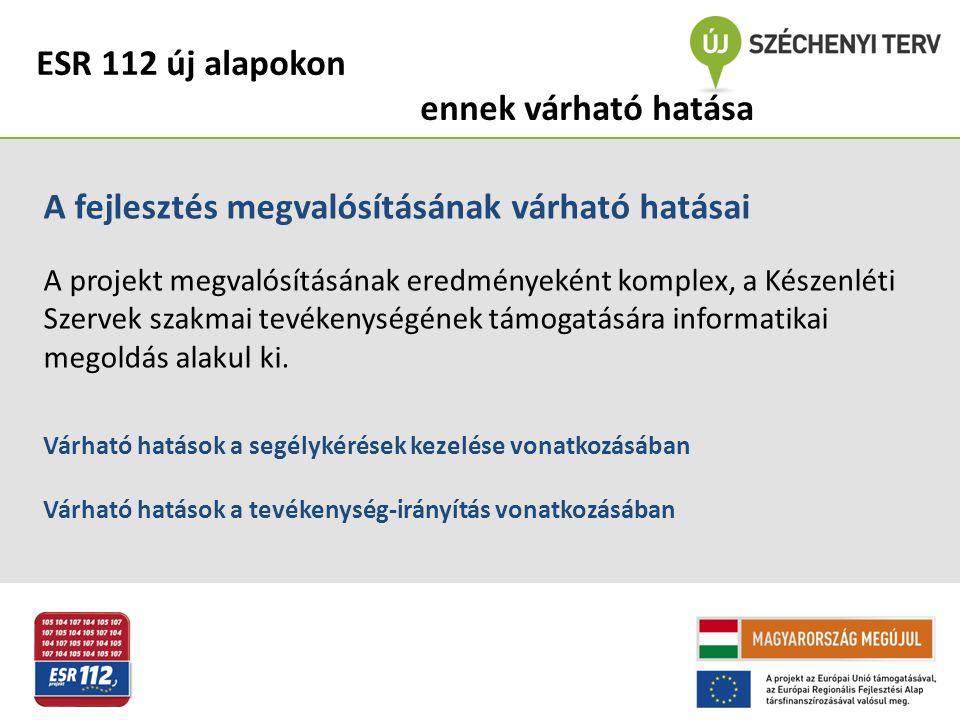 ESR 112 új alapokon ennek várható hatása A fejlesztés megvalósításának várható hatásai A projekt megvalósításának eredményeként komplex, a Készenléti