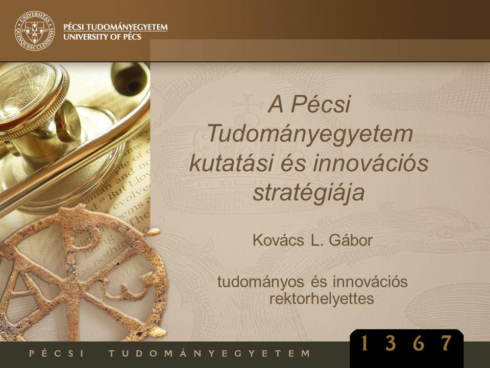 A Pécsi Tudományegyetem kutatási és innovációs stratégiája Kovács L. Gábor tudományos és innovációs rektorhelyettes