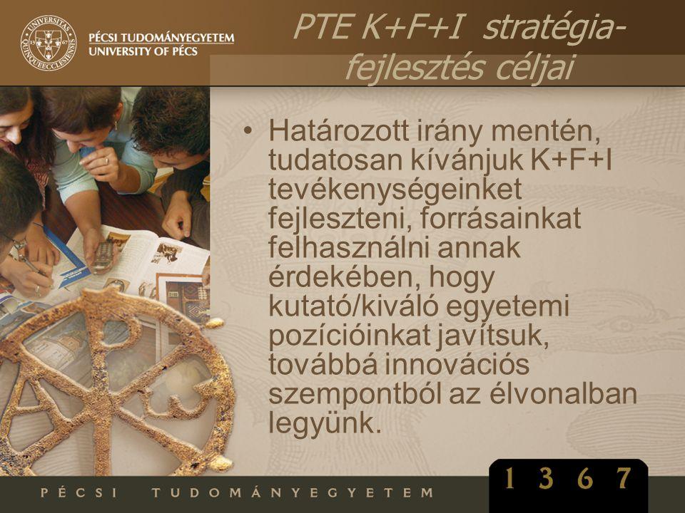 •Határozott irány mentén, tudatosan kívánjuk K+F+I tevékenységeinket fejleszteni, forrásainkat felhasználni annak érdekében, hogy kutató/kiváló egyete