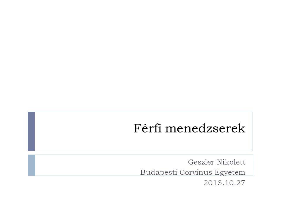 Férfi menedzserek Geszler Nikolett Budapesti Corvinus Egyetem 2013.10.27