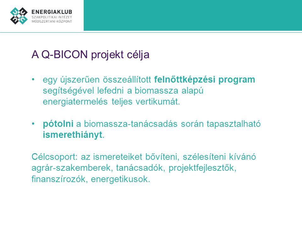 A Q-BICON projekt célja •egy újszerűen összeállított felnőttképzési program segítségével lefedni a biomassza alapú energiatermelés teljes vertikumát.