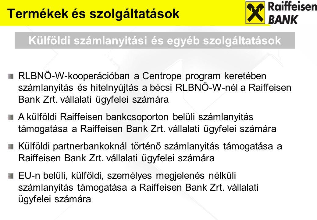 Termékek és szolgáltatások Külföldi számlanyitási és egyéb szolgáltatások RLBNÖ-W-kooperációban a Centrope program keretében számlanyitás és hitelnyúj