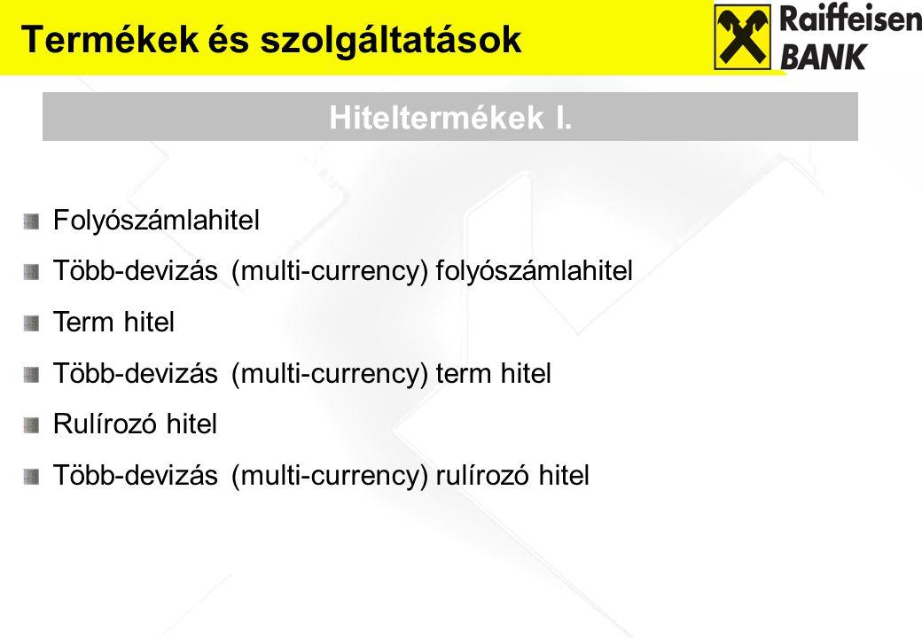 Termékek és szolgáltatások Hiteltermékek I. Folyószámlahitel Több-devizás (multi-currency) folyószámlahitel Term hitel Több-devizás (multi-currency) t