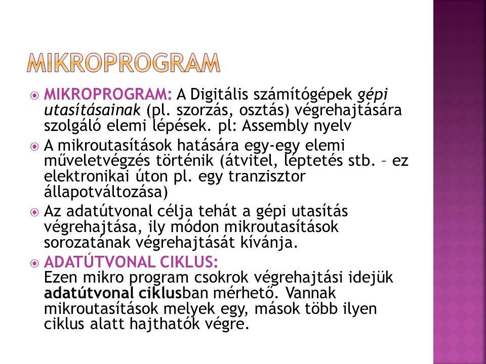  MIKROPROGRAMTÁR: A mikroutasításokat különleges tárolóban, a mikroprogramtárban tárolják.